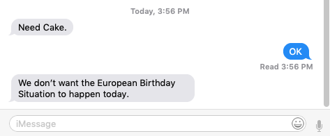"Text message from Oliver: ""Need Cake"" / ""We don't want the European Birthday Situation to happen today"""