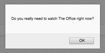 Mock up of a Do you really need to watch The Office right now dialog box.